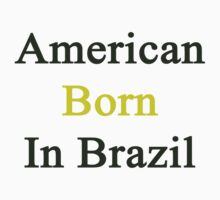 American Born In Brazil  by supernova23