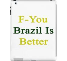 F-You Brazil Is Better  iPad Case/Skin