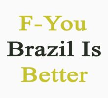 F-You Brazil Is Better  by supernova23