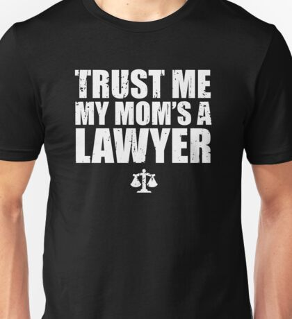 Trust Me My Mom's a Lawyer Unisex T-Shirt