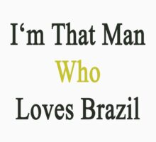 I'm That Man Who Loves Brazil  by supernova23