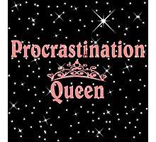 Procrastination Queens  Photographic Print