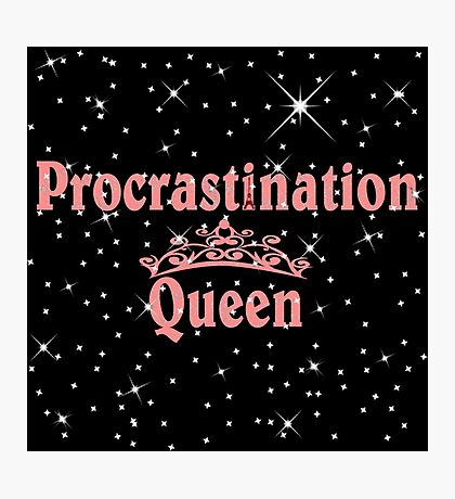 Procrastination Queens  Photographic Print