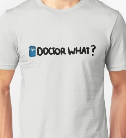 Doctor What? Unisex T-Shirt