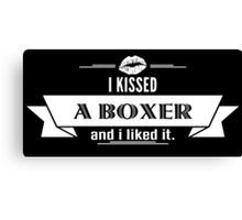 I Kissed A Boxer And I Liked It Canvas Print