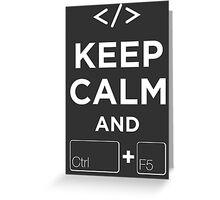 Keep Calm and Ctrl + F5 Dark Edition Greeting Card