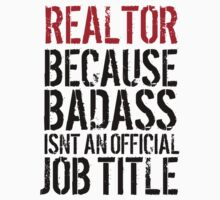 Funny 'Realtor Because Badass Isn't an official Job Title' T-Shirt by Albany Retro