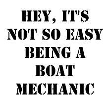 Hey, It's Not So Easy Being A Boat Mechanic - Black Text by cmmei