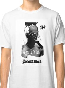 Hard 2 Kill Scammer ((Life is a scam)) Classic T-Shirt
