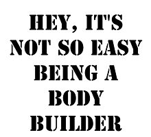Hey, It's Not So Easy Being A Bodybuilder - Black Text by cmmei