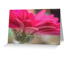 Be You (tiful) Beautiful Be You flower inspiration Greeting Card