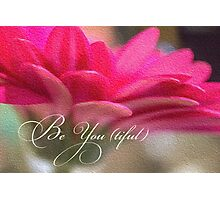 Be You (tiful) Beautiful Be You flower inspiration Photographic Print
