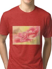 Be Your Own Kind of Beautiful Tri-blend T-Shirt