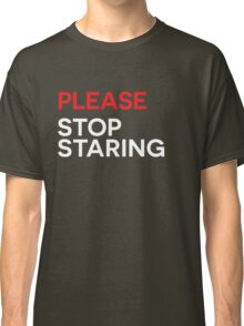 Please Stop Staring [White Ink] Classic T-Shirt