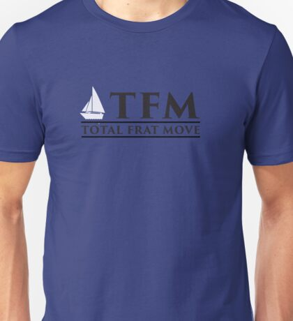 TFM - Total Frat Move Unisex T-Shirt
