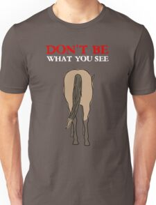 Don't Be What You See Unisex T-Shirt