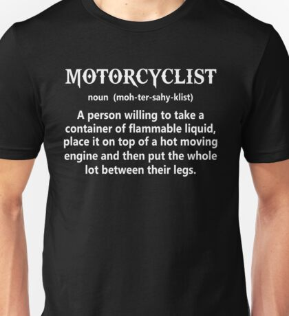 Motorcyclist noun a person willing to take a container of flammable liquid Unisex T-Shirt