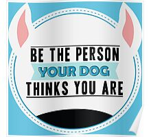 Be the person your dog thinks you are Poster