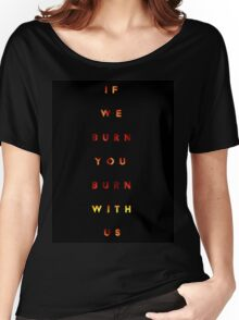 i we burn you burn with us Women's Relaxed Fit T-Shirt