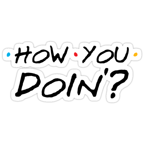 Quot How You Doin Quot Stickers By Theshirtyurt Redbubble