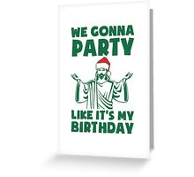 Party Like It's A Christmas Birthday Greeting Card