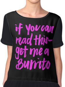 If you can read this--Get me a Burrito Chiffon Top