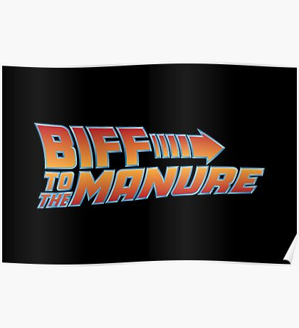 Biff To The Manure Poster