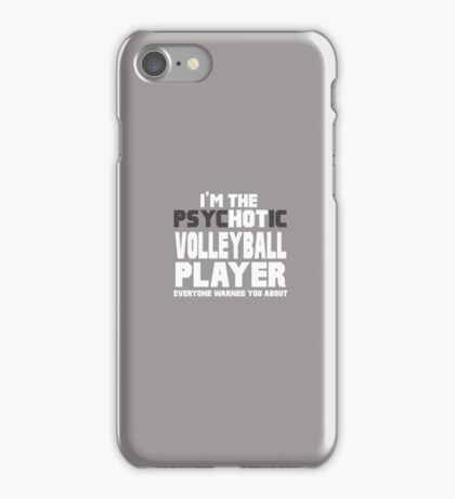 I'm The Psychotic (Hot) Volleyball Player iPhone Case/Skin