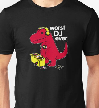 T Rex Is the WORST DJ Unisex T-Shirt