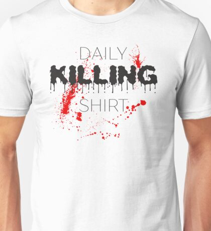 Daily Killing Funny Sentence Text Unisex T-Shirt