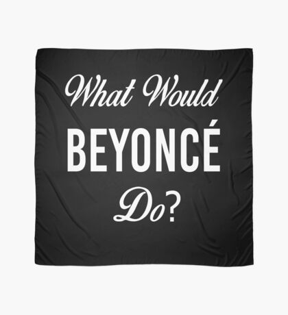 What Would Beyonce Do? Scarf
