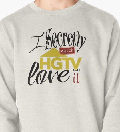 I Watch HGTV and Love It Pullover
