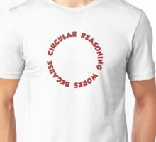 Circular Reasoning Works Because It Does Unisex T-Shirt