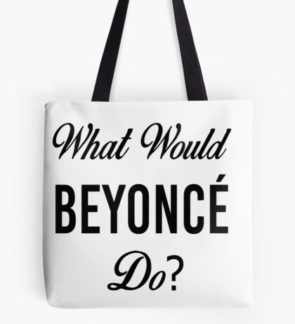 What Would Beyoncé Do? Tote Bag
