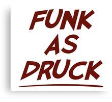 Funk As Druck is Very Drunk Canvas Print