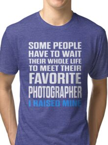 Favorite Photographer I Raised Mine  Tri-blend T-Shirt