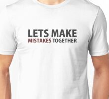 Lets Make Mistakes Together Unisex T-Shirt