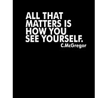 All That Matters Is How You See Yourself - McGregor Photographic Print