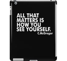All That Matters Is How You See Yourself - McGregor iPad Case/Skin