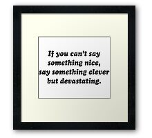 If You Can't Say Something Nice, Be Devastating Framed Print