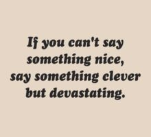 If You Can't Say Something Nice, Be Devastating by TheShirtYurt