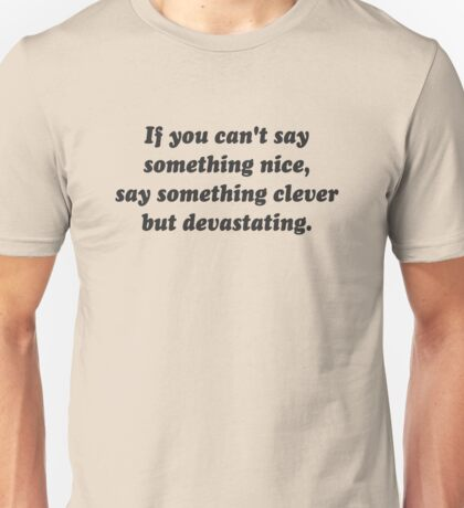 If You Can't Say Something Nice, Be Devastating Unisex T-Shirt