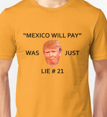 MEXICO WILL PAY (FOR THE WALL) WAS JUST LIE #21 Unisex T-Shirt