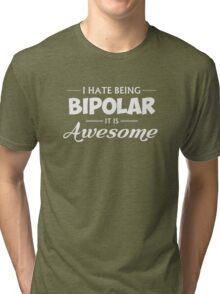I Hate Being Bipolar It Is Awesome Tri-blend T-Shirt