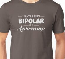 I Hate Being Bipolar It Is Awesome Unisex T-Shirt