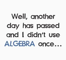 Didn't Use Algebra Once Today by TheShirtYurt