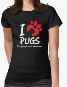 I Love Pugs It's People Who Annoy Me T-Shirt