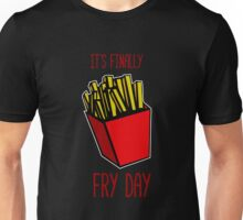 It's finally FRY DAY Unisex T-Shirt