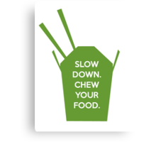 Slow Down. Chew Your Food. Canvas Print
