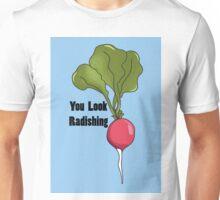 you look radishing Unisex T-Shirt